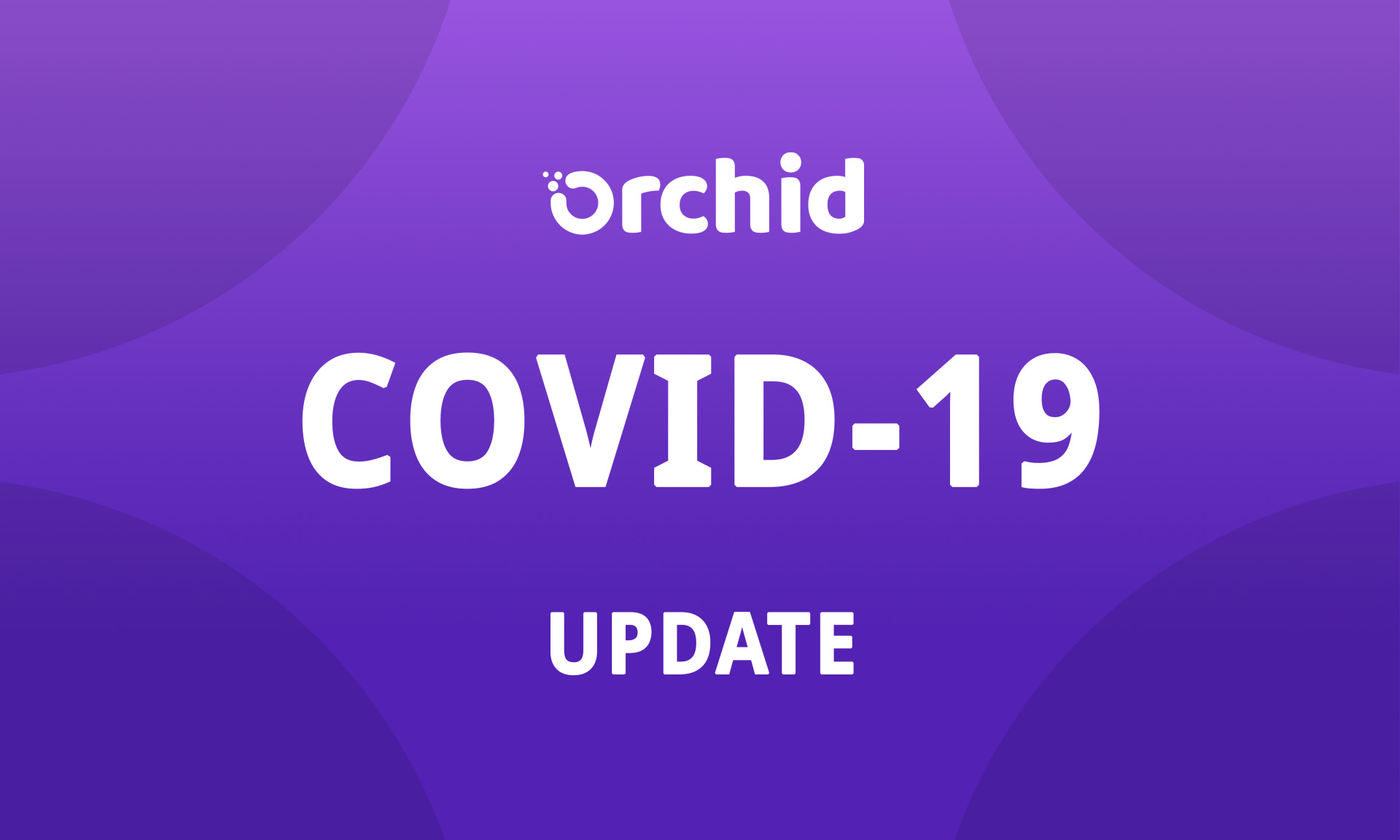 Orchid update: actions taken in response to COVID-19